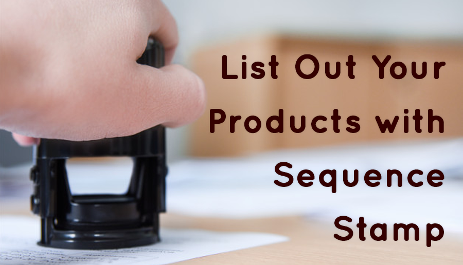 List out your products with Sequence Stamp